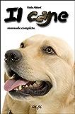 Il cane: Manuale completo