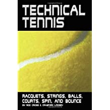 Technical Tennis: Racquets, Strings, Balls, Courts, Spin, and Bounce