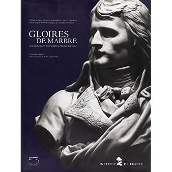 Gloires de marbre : Trois siècles de portraits sculptés à l'Institut de France