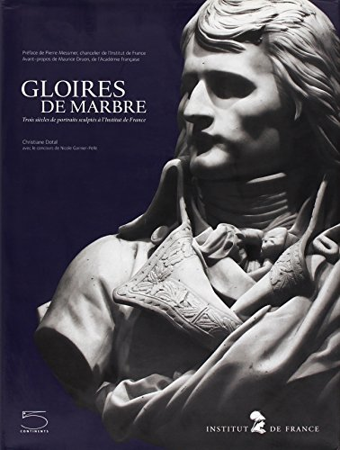 Gloires de marbre : Trois siècles de portraits sculptés à l'Institut de France por Christiane Dotal