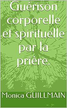 Guérison corporelle et spirituelle par la prière. (Prières,foi, religion,  anges, archanges, saints, bien-être)