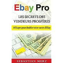 EBay Pro - Les Secrets Des Vendeurs Prospères: 10 Étapes pour doubler votre succès d'EBay