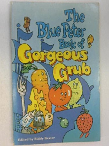 The 'Blue Peter' book of gorgeous grub