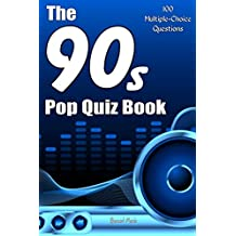 The 90s Pop Quiz Book: 100 Multiple-Choice Questions (Brit Pop, Indie Music, Alernative Rock, Dance Music, Boy Bands, Girl Groups, Grunge, Rap, Madchester)