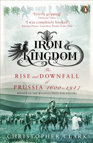 Iron kingdom the rise and downfall of prussia 1600 1947 ebook iron kingdom the rise and downfall of prussia 1600 1947 by clark fandeluxe Images