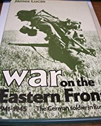 War on the Eastern Front, 1941-45: The German Soldier in Russia