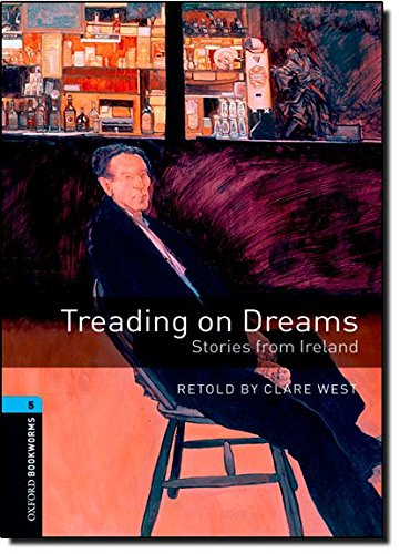 Oxford Bookworms Library: Level 5:: Treading on Dreams: Stories from Ireland