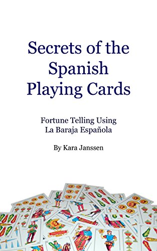 Secrets of the Spanish Playing Cards: Fortune Telling Using La Baraja