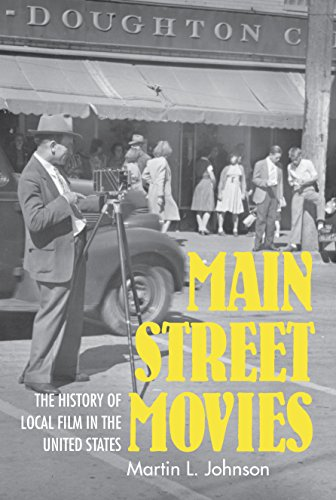 Main Street Movies: The History of Local Film in the United States (Cinema and the American Experience) (English Edition) University Of Texas-jersey