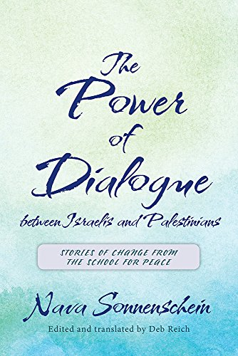 The Power of Dialogue between Israelis and Palestinians: Stories of Change from the School for Peace (English Edition)
