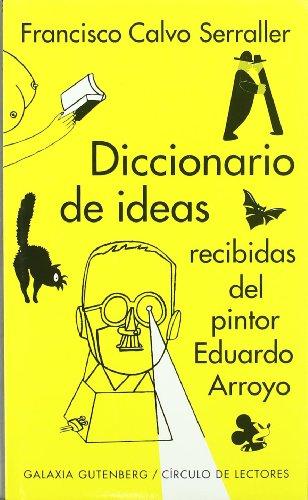 Diccionario de ideas recibidas del pintor Eduardo Arroyo (Ensayo)