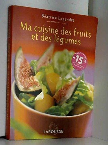 Ma cuisine des fruits et des légumes par Béatrice Vigot-Lagandré