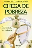 Chega De Pobreza - Como Pessoas Comuns Podem Ficar Milionarias