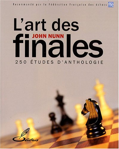 L'art des finales : 250 Etudes d'anthologie par John Nunn