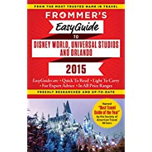Frommer's EasyGuide to Disney World, Universal and Orlando 2015 (Easy Guides)