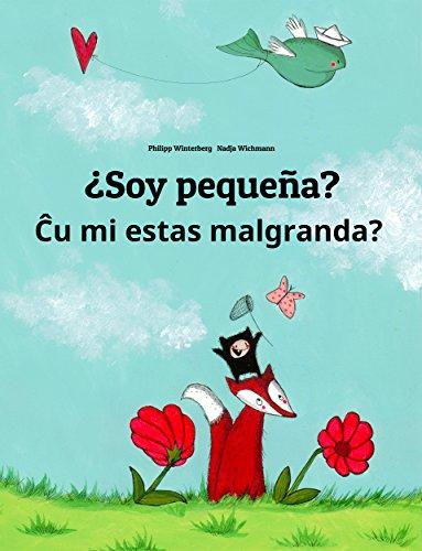 ¿Soy pequeña? u mi estas malgranda?: Libro infantil ilustrado español-esperanto (Edición bilingüe)