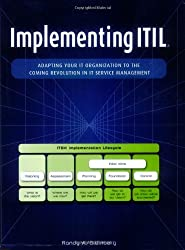 Implementing ITIL: Adapting Your IT Organization to the Coming Revolution in IT Service Management