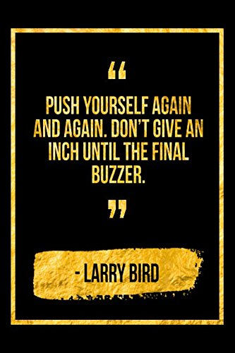 Push Yourself Again And Again. Don't Give An Inch Until The Final Buzzer: Black Larry Bird Quote Designer Notebook por Perfect Papers
