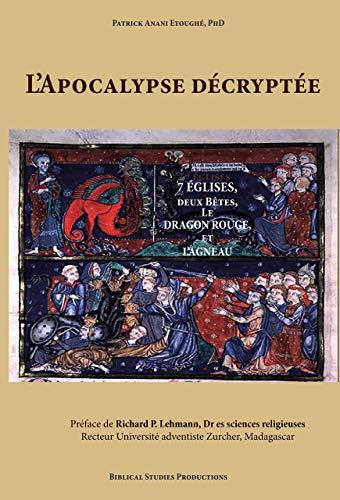 Couverture du livre L'Apocalypse décryptée: 7 églises, deux Bêtes, le Dragon rouge, et l'agneau (Biblical Studies Production)