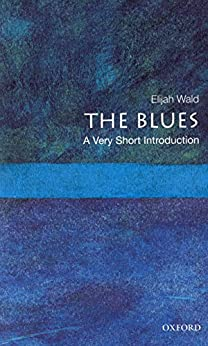 The Blues: A Very Short Introduction (Very Short Introductions) by [Wald, Elijah]