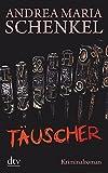 Täuscher: Kriminalroman - Andrea Maria Schenkel