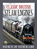 Classic British Steam Engines: Duchess Of Sutherland [OV]
