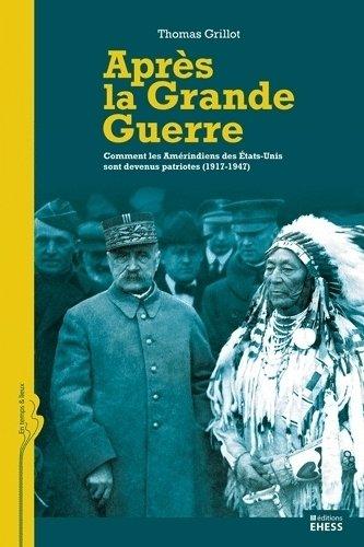 Après la Grande Guerre : Comment les Amérindiens des Etats-Unis sont devenus patriotes (1917-1947) par Thomas Grillot