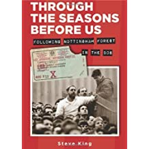 Through The Seasons Before Us: Following Nottingham Forest in the 80s by Steve King (4-Oct-2013) Paperback