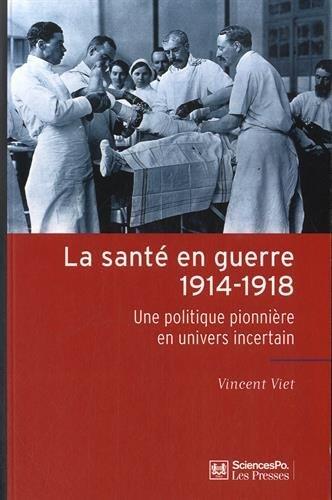La sant?? en guerre, 1914-1918 : Une politique pionni???re en univers incertain by Vincent Viet (2015-05-21)