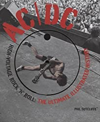 AC/DC: High-Voltage Rock 'n' Roll: The Ultimate Illustrated History by Phil Sutcliffe (2010-10-14)