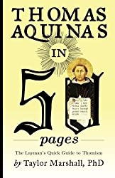 Thomas Aquinas in 50 Pages: A Layman's Quick Guide to Thomism by Taylor Marshall (2014-03-31)