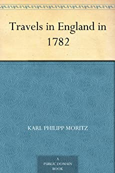 Travels in England in 1782 by [Moritz, Karl Philipp]