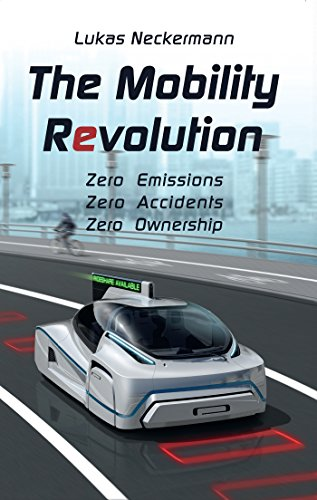 The Mobility Revolution: Zero Emissions, Zero Accidents, Zero Ownership (English Edition)
