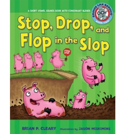 [( Stop, Drop, and Flop in the Slop: A Short Vowel Sounds Book with Consonant Blends )] [by: Brian P Cleary] [Apr-2009]