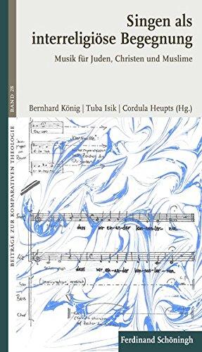 Singen als interreligiöse Begegnung: Musik für Juden, Christen und Muslime (Beiträge zur Komparativen Theologie)