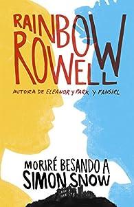Moriré besando a Simon Snow par Rainbow Rowell