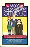More Growing Up Catholic/by the Authors of the Hilarious National Bestseller Growing Up Catholic