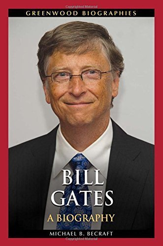 Bill Gates: A Biography (Greenwood Biographies) by Michael Becraft (2014-08-26)