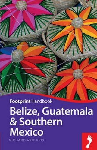 Belize, Guatemala & Southern Mexico Handbook (Footprint - Handbooks) by Richard Arghiris (2015-08-07)