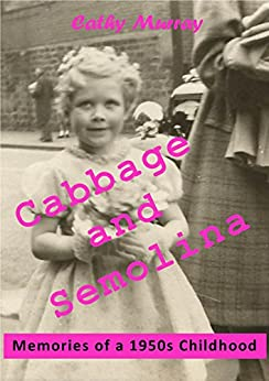 Cabbage and Semolina: Memories of a 1950s Childhood by [Murray, Cathy, Murray, C]