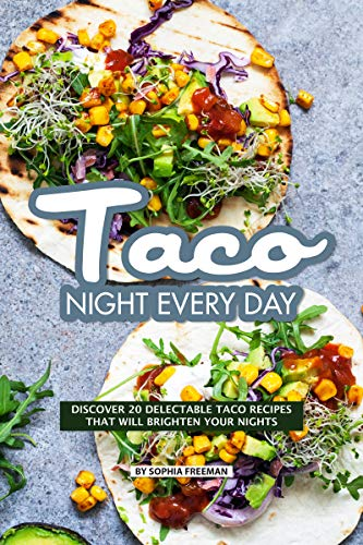 Taco Night Every Day: Discover 20 Delectable Taco Recipes that will Brighten your Nights (English Edition) (Taco Shell-maker)