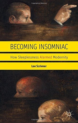 Becoming Insomniac: How Sleeplessness Alarmed Modernity by Scrivner, Lee (2014) Hardcover