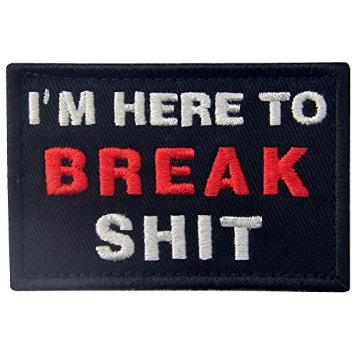 I 'm Here To Break Shit Tactical Patch Bestickt Moral Aufnäher Verschluss Haken & Schleife Emblem -