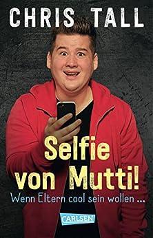 Selfie von Mutti: Wenn Eltern cool sein wollen. Mit einem Nachwort von Torsten Sträter