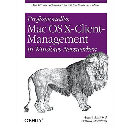 Professionelles Mac OS X Client-Management in Windows-Netzwerken by Andr?? Aulich (2011-12-07)