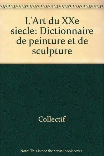 L'ART DU XXEME SIECLE. Dictionnaire de peinture et de sculpture par Collectif