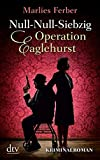 Null-Null-Siebzig Operation Eaglehurst von Marlies Ferber