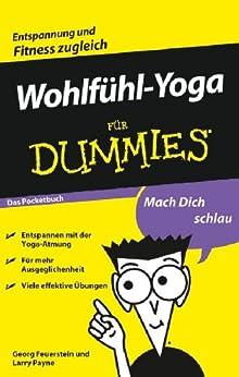 Wohlfühl-Yoga für Dummies Das Pocketbuch von [Feuerstein, Georg, Payne, Larry]