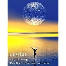 Tao te king: Vollständige Übersetzung des Originaltextes
