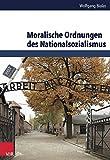 Moralische Ordnungen des Nationalsozialismus (Schriften des Hannah-Arendt-Instituts für Totalitarismusforschung) - Wolfgang Bialas